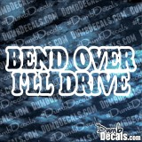 Bend Over I'll Drive