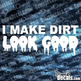I Make Dirt Look Good Decal